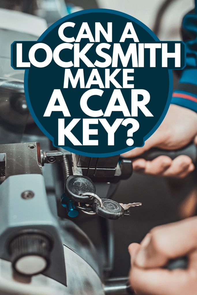 A locksmith making a new key using his key duplicating machine, Can A Locksmith Make A Car Key?
