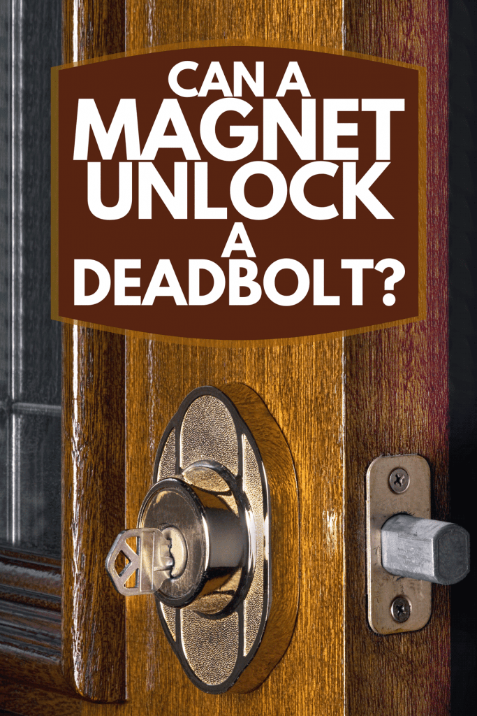 A deadbolt lock on mahogany front door, Can A Magnet Unlock A Deadbolt?