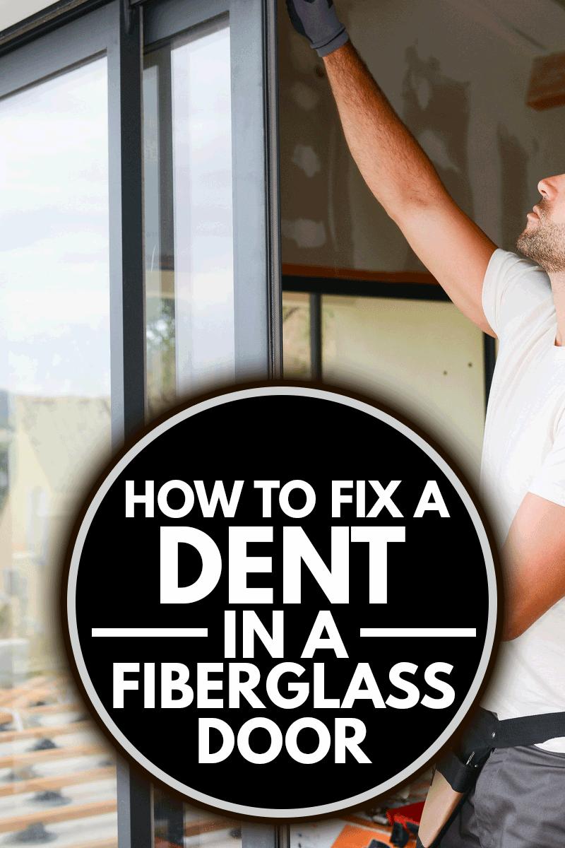 handsome young man installing fiberglass door in a new house construction site, How To Fix A Dent In A Fiberglass Door