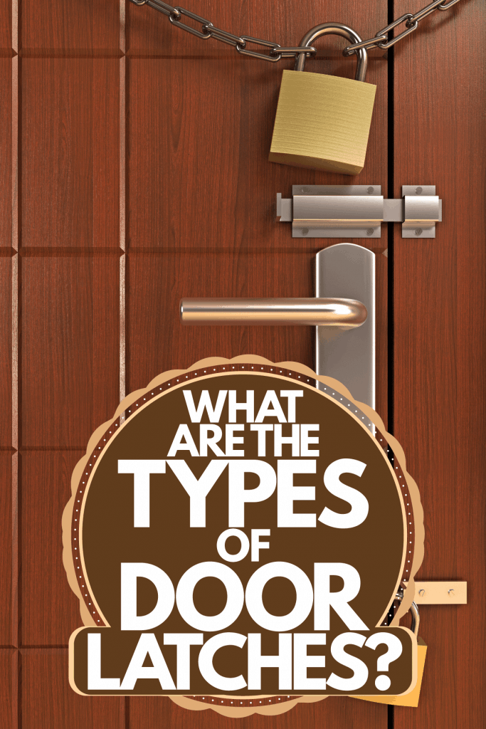 A pure metal door latch on a hard wood door, What Are The Types Of Door Latches?