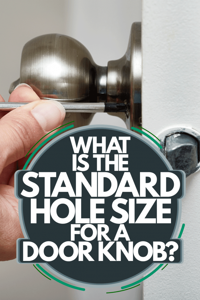 A man screwing a door knob in place on the door, What Is The Standard Hole Size For A Door Knob?
