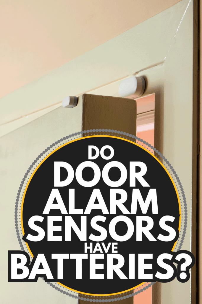 Door opening detector, alarm security system. Do Door Alarm Sensors Have Batteries