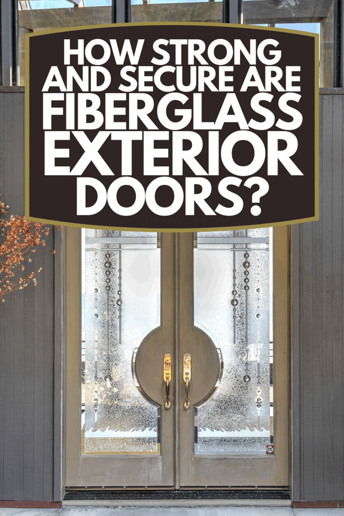 A luxurious front door entry to house, How Strong And Secure Are Fiberglass Exterior Doors?