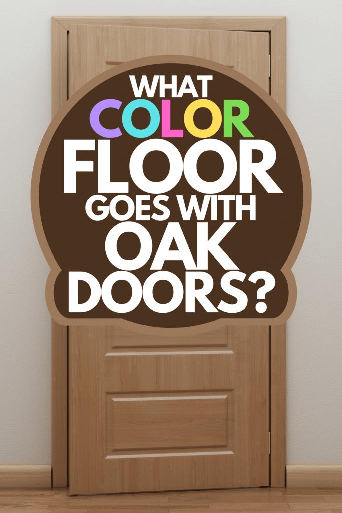 An empty room with wooden oak door, What Color Floor Goes With Oak Doors?