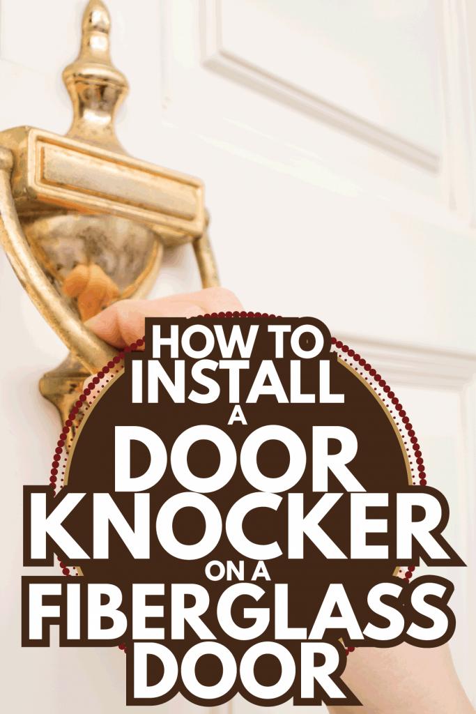 woman holding at the door using the old door knocker. How To Install A Door Knocker On A Fiberglass Door