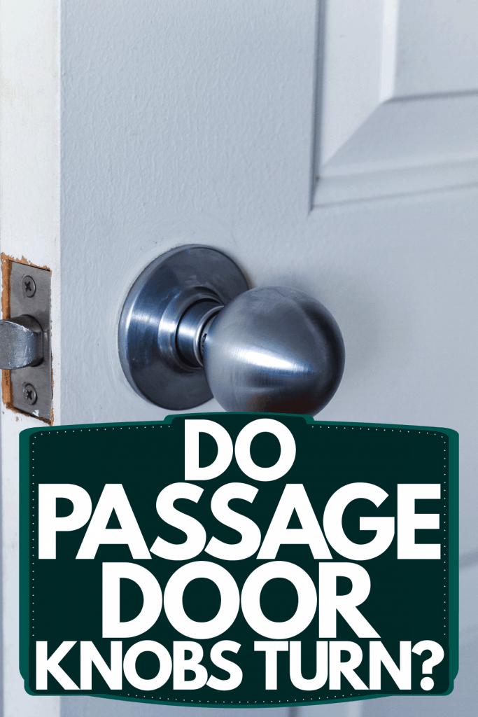 A passage door knob inside a house, Do Passage Door Knobs Turn?