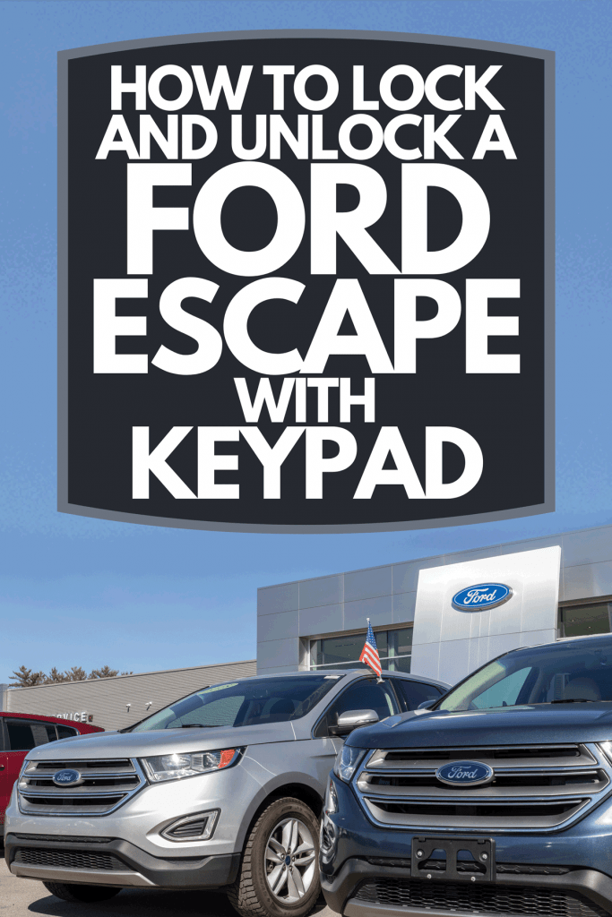 A Ford SUV display at a dealership, How To Lock And Unlock A Ford Escape With Keypad
