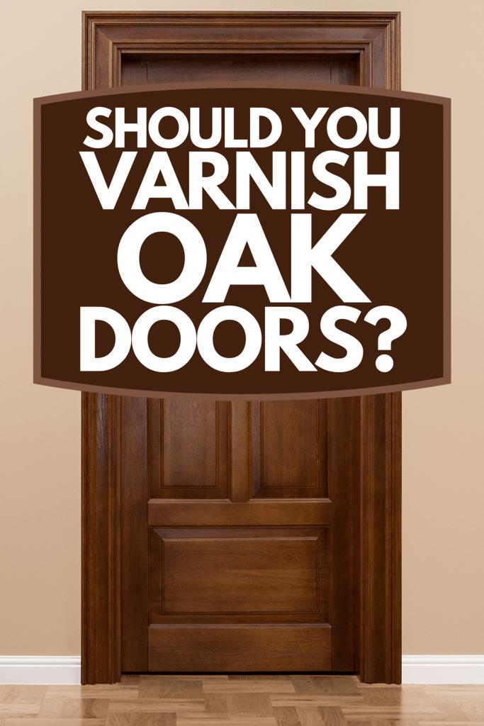 Close up of a wooden door in the empty room, Should You Varnish Oak Doors?