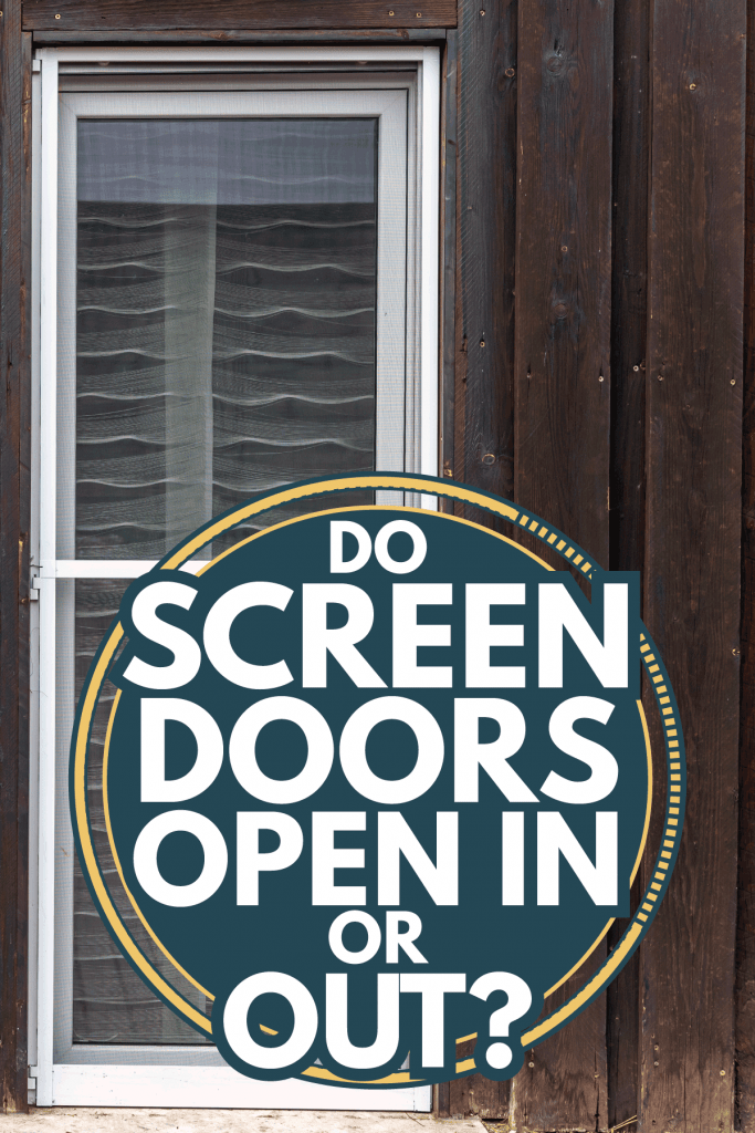 wooden facade with large screen door for insect protection. Do Screen Doors Open In Or Out