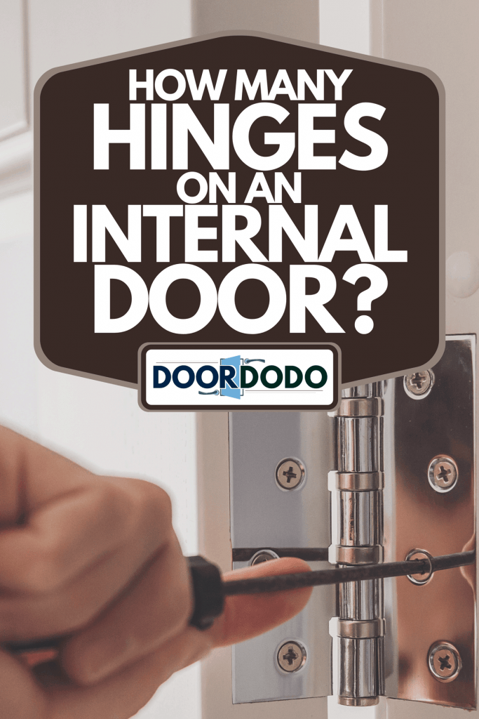 A man using screwdriver to remove screw from stainless door hinges on a white door, How Many Hinges On An Internal Door?