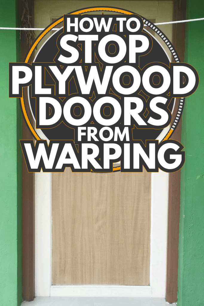 How To Stop Plywood Doors From Warping [A Complete Guide]